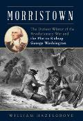 Morristown: The Darkest Winter of the Revolutionary War and the Plot to Kidnap George Washington