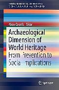 Archaeological Dimension of World Heritage: From Prevention to Social Implications