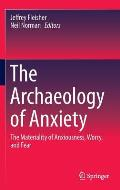 The Archaeology of Anxiety: The Materiality of Anxiousness, Worry, and Fear