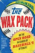 The Wax Pack On the Open Road in Search of Baseballs Afterlife