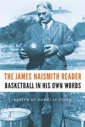 The James Naismith Reader: Basketball in His Own Words