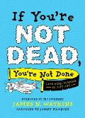 If You're Not Dead, You're Not Done: Live with Purpose at Any Age