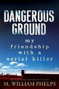 Dangerous Ground My Friendship with a Serial Killer