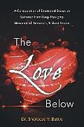 The Love Below: A Collaboration of Situational Scenarios Gathered from Deep Thoughts, Mesmerized Memories, & Short Stories