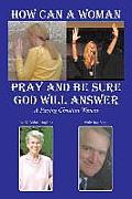 How Can a Woman Pray and Be Sure God Will Answer: A Praying Christian Woman