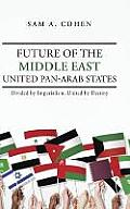 Future of the Middle East - United Pan-Arab States: Divided by Imperialism, United by Destiny