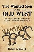 Two Wanted Men in the Old West: Sam Stone Wanted for Bank Robbery Tex Tyler Wanted for a Double Murder