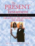 The Present Testament Volume Six: The Acts of the Apostles: The Sequel