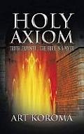 Holy Axiom: Truth Exposed... the Bible Is a Myth