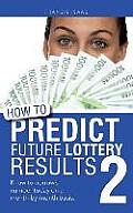 How to Predict Future Lottery Results Book 2: Know Tomorrow's Number Today on a Month-By-Month Basis.