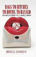 Bags to Bitches to Botox to Banned: The Autobiography of - Bruce Gareth