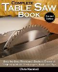 Complete Table Saw Book, Revised Edition: Step-By-Step Illustrated Guide to Essential Table Saw Skills, Techniques, Tools and Tips