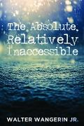 The Absolute, Relatively Inaccessible
