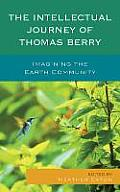 The Intellectual Journey of Thomas Berry: Imagining the Earth Community