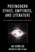 Postmodern Ethics, Emptiness, and Literature: Encounters between East and West