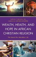 Wealth, Health, and Hope in African Christian Religion: The Search for Abundant Life