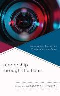 Leadership through the Lens: Interrogating Production, Presentation, and Power