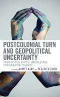 Postcolonial Turn and Geopolitical Uncertainty: Transnational Critical Intercultural Communication Pedagogy