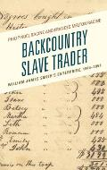 Backcountry Slave Trader: William James Smith's Enterprise, 1844-1854