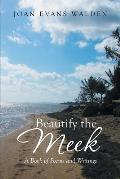 Beautify the Meek: A Book of Poems and Writings