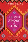Silver Sword & Stone Three Crucibles of the Latin American Story