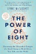 Power of Eight Harnessing the Miraculous Energies of a Small Group to Heal Others Your Life & the World
