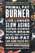 Primal Fat Burner Live Longer Slow Aging Super Power Your Brain & Save Your Life with a High Fat Low Carb Paleo Diet