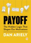 Payoff The Hidden Logic That Shapes Our Motivations