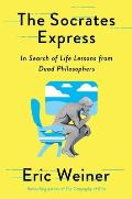 Socrates Express In Search of Life Lessons from Dead Philosophers