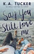 Say You Still Love Me A Novel