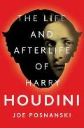 Life & Afterlife of Harry Houdini