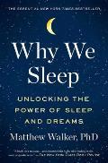 Why We Sleep Unlocking the Power of Sleep & Dreams