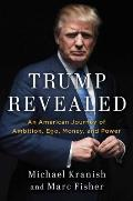 Trump Revealed An American Journey of Ambition Ego Money & Power