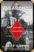 Vagabonds The Story of Henry Ford & Thomas Edisons Ten Year Road Trip