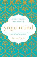 Yoga Mind Journey Beyond the Physical 30 Days to Enhance your Practice & Revolutionize Your Life From the Inside Out