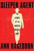 Sleeper Agent The Atomic Spy in America Who Got Away