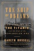 Ship of Dreams The Sinking of the Titanic & the End of the Edwardian Era