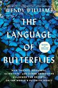 The Language of Butterflies: How Thieves, Hoarders, Scientists, and Other Obsessives Unlocked the Secrets of the World's Favorite Insect