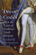 Dress Codes How the Laws of Fashion Made History