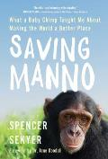 Saving Manno What a Baby Chimp Taught Me About Making the World a Better Place