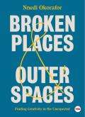 Broken Places & Outer Spaces Finding Creativity in the Unexpected