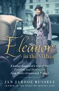 Eleanor in the Village Eleanor Roosevelts Search for Freedom & Identity in New Yorks Greenwich Village