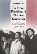 The French Genealogy of the Beat Generation: Burroughs, Ginsberg and Kerouac's Appropriations of Modern Literature, from Rimbaud to Michaux