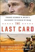 The Last Card: Inside George W. Bush's Decision to Surge in Iraq