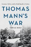 Thomas Manns War Literature Politics & the World Republic of Letters