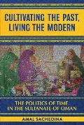 Cultivating the Past, Living the Modern: The Politics of Time in the Sultanate of Oman
