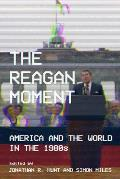 The Reagan Moment: America and the World in the 1980s