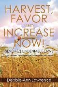 Harvest, Favor and Increase Now!: Seven (7) Undeniable Laws