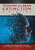 Toward Human Extinction: A Warning