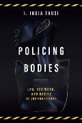 Policing Bodies: Law, Sex Work, and Desire in Johannesburg